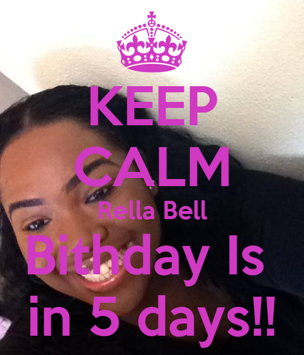 KEEP CALM Rella Bell Bithday Is  in 5 days!!