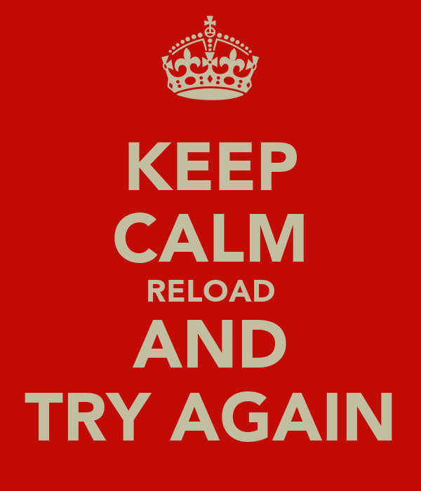 KEEP CALM RELOAD AND TRY AGAIN