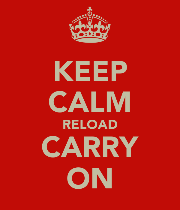KEEP CALM RELOAD CARRY ON