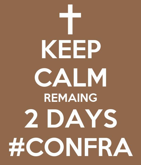 KEEP CALM REMAING 2 DAYS #CONFRA