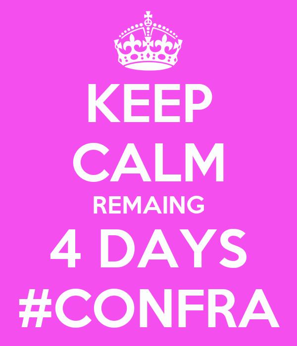 KEEP CALM REMAING 4 DAYS #CONFRA