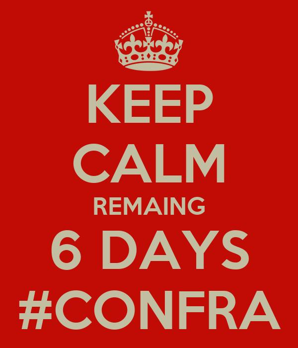 KEEP CALM REMAING 6 DAYS #CONFRA