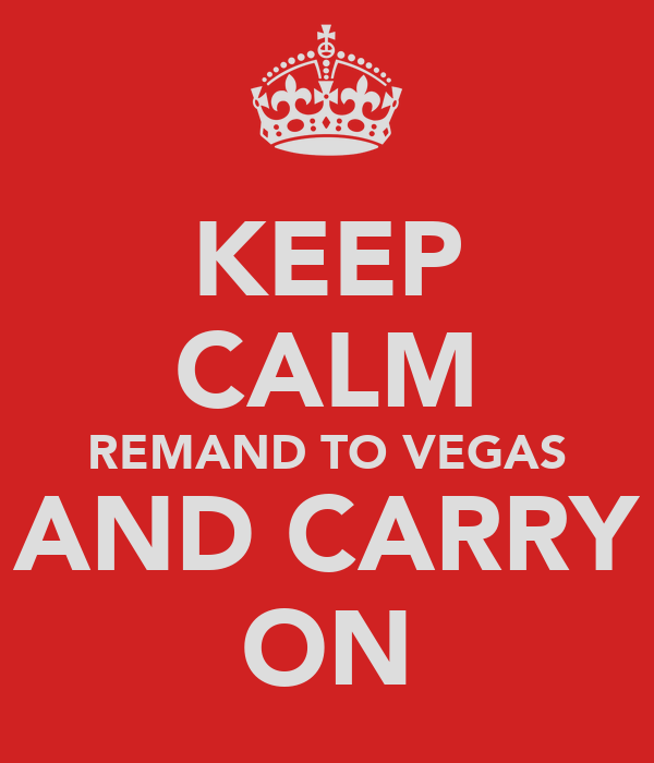 KEEP CALM REMAND TO VEGAS AND CARRY ON