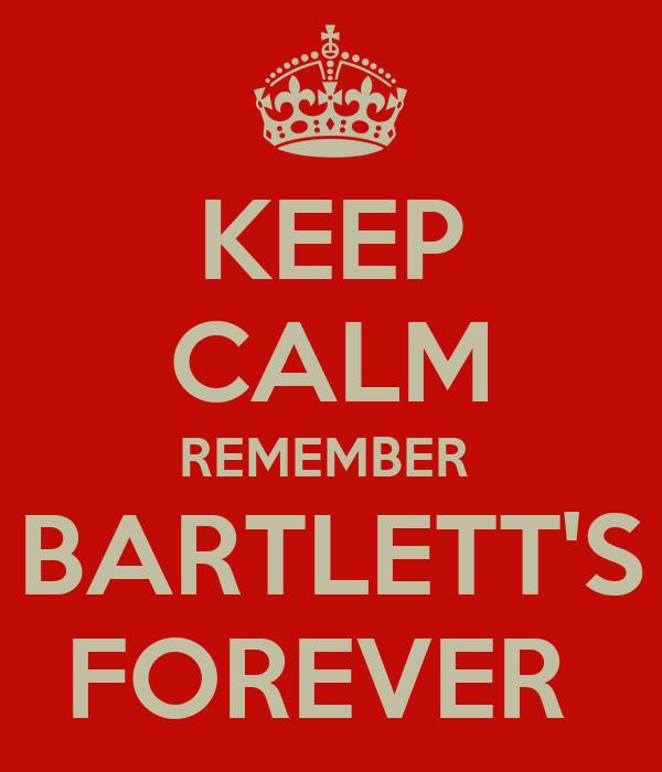 KEEP CALM REMEMBER  BARTLETT'S FOREVER