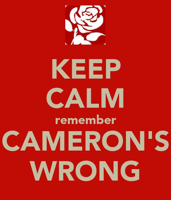 KEEP CALM remember CAMERON'S WRONG