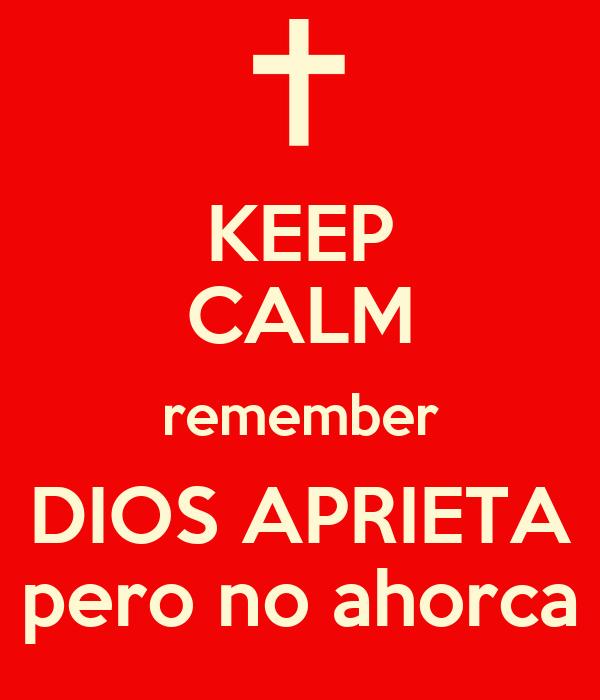 KEEP CALM remember DIOS APRIETA pero no ahorca