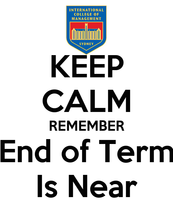 KEEP CALM REMEMBER End of Term Is Near