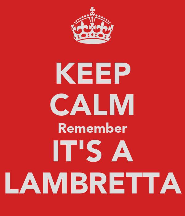KEEP CALM Remember IT'S A LAMBRETTA