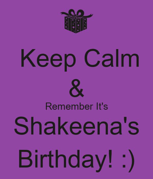 Keep Calm & Remember It's Shakeena's Birthday! :)