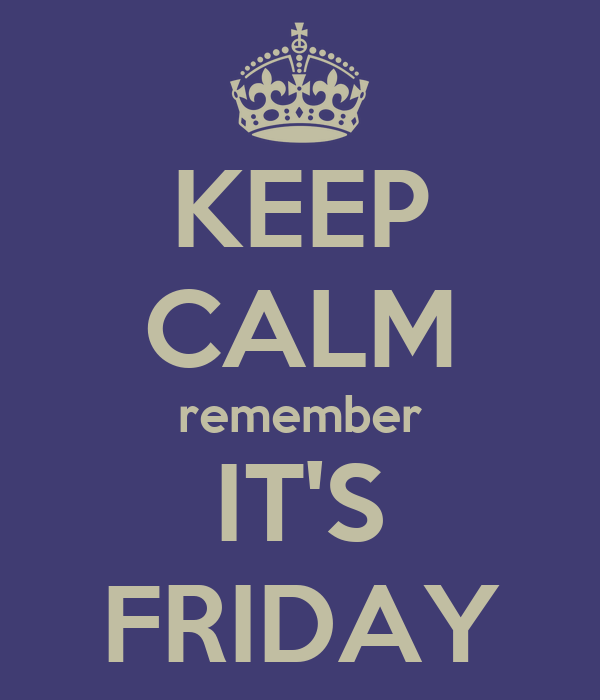 KEEP CALM remember IT'S FRIDAY