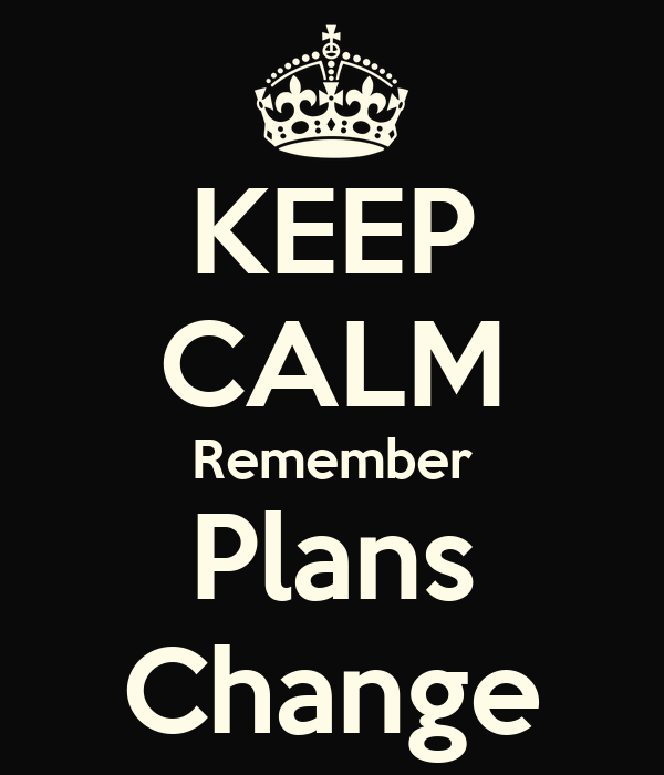 KEEP CALM Remember Plans Change