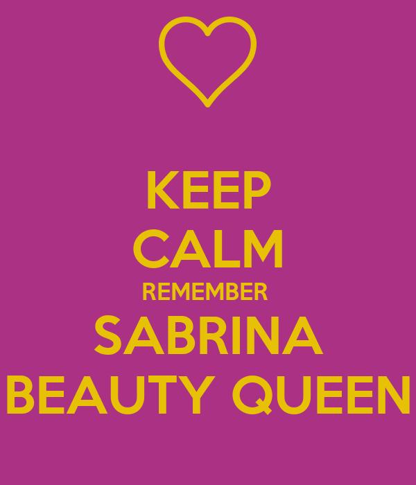 KEEP CALM REMEMBER  SABRINA BEAUTY QUEEN