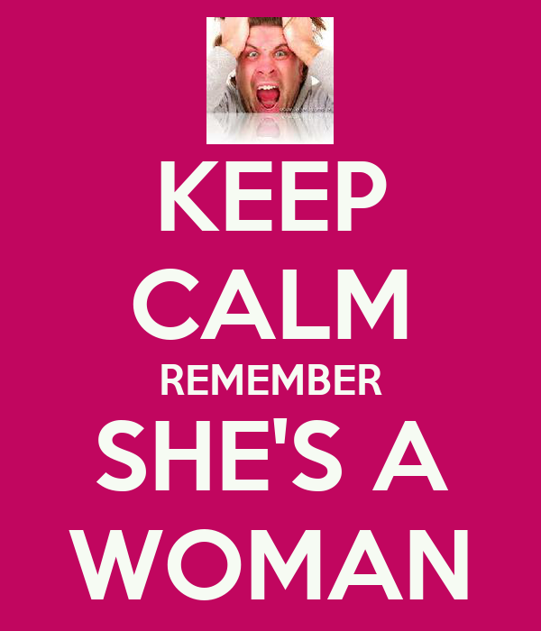 KEEP CALM REMEMBER SHE'S A WOMAN
