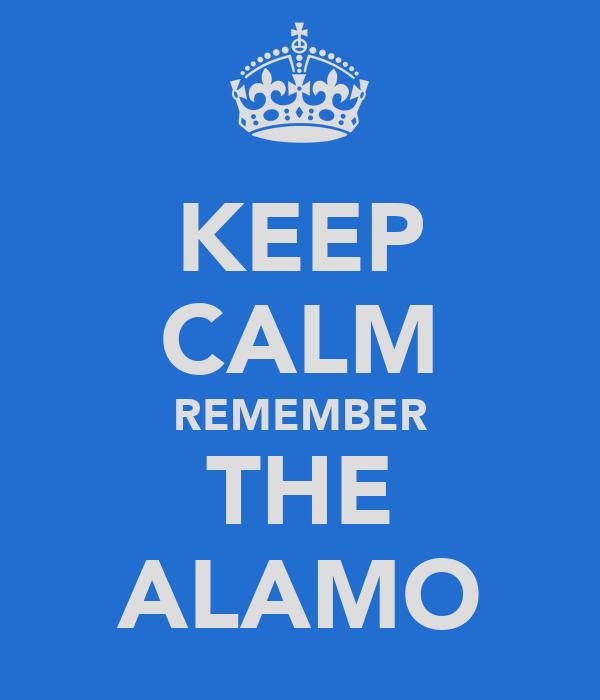KEEP CALM REMEMBER THE ALAMO
