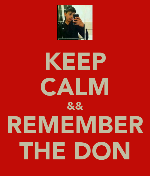 KEEP CALM && REMEMBER THE DON
