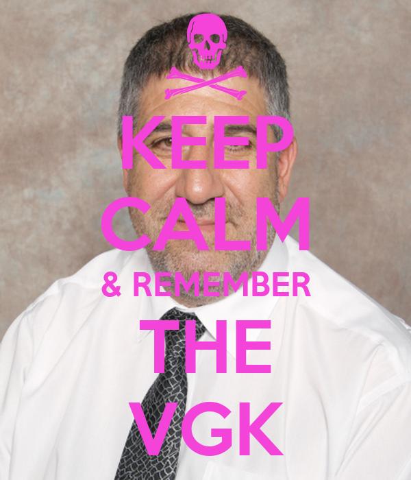 KEEP CALM & REMEMBER THE VGK