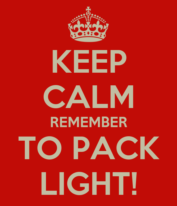 KEEP CALM REMEMBER TO PACK LIGHT!