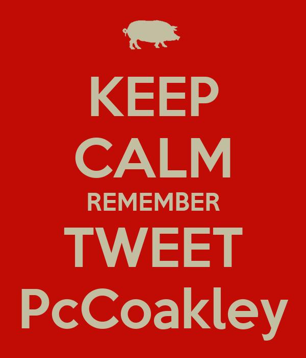 KEEP CALM REMEMBER TWEET PcCoakley