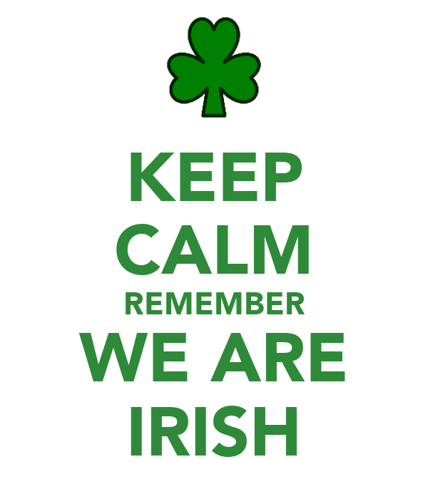 KEEP CALM REMEMBER WE ARE IRISH