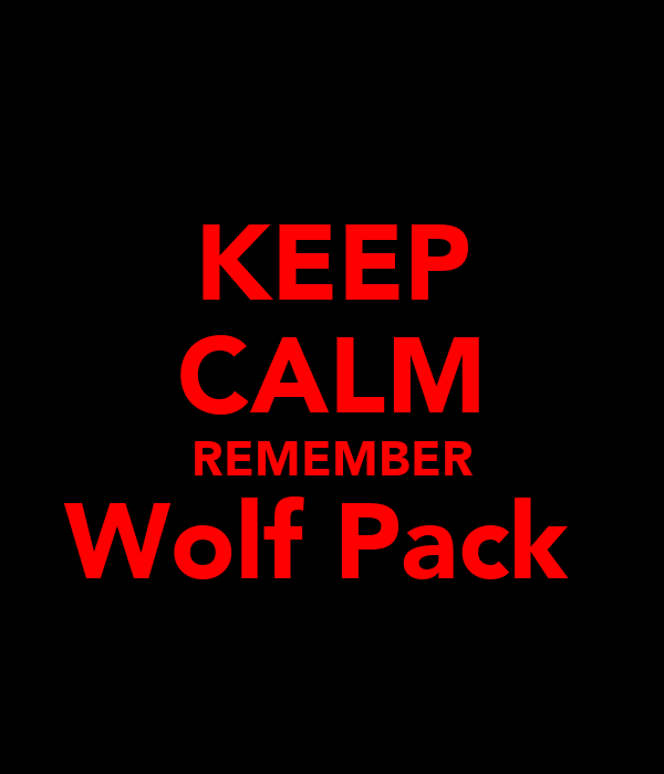 KEEP CALM REMEMBER Wolf Pack