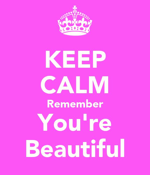 KEEP CALM Remember You're Beautiful