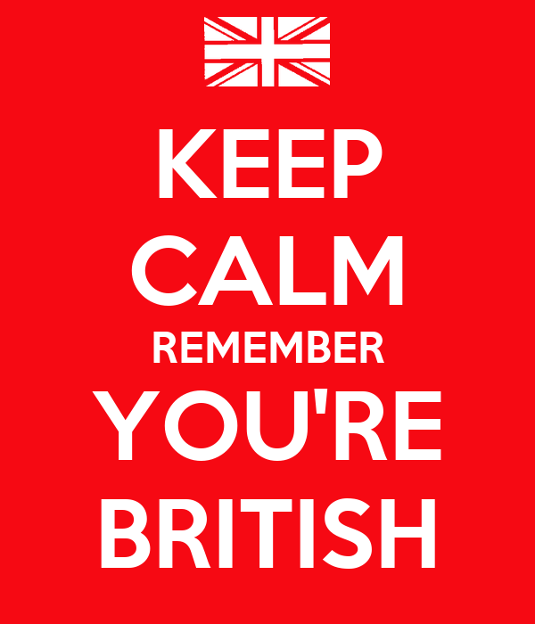 KEEP CALM REMEMBER YOU'RE BRITISH