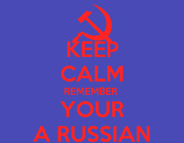 KEEP CALM REMEMBER  YOUR A RUSSIAN