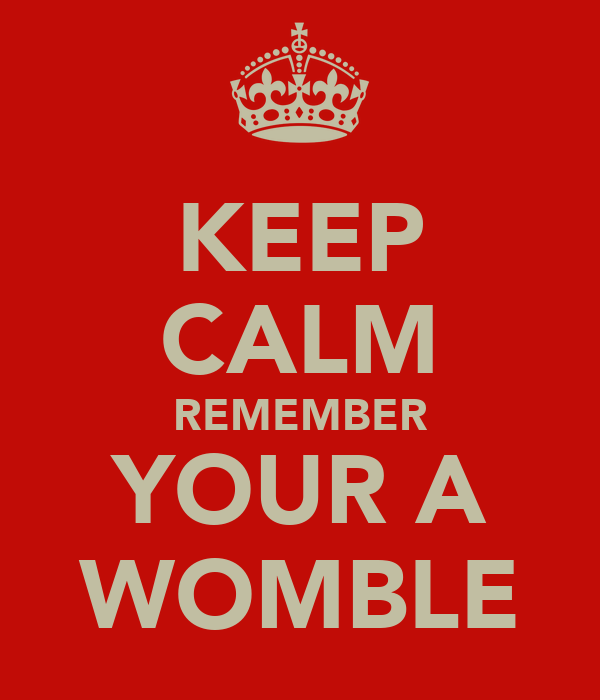 KEEP CALM REMEMBER YOUR A WOMBLE