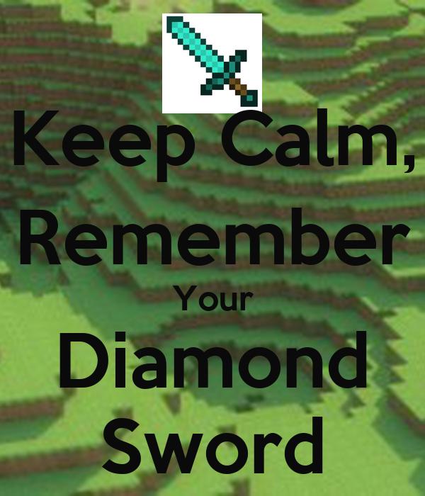 Keep Calm, Remember Your Diamond Sword