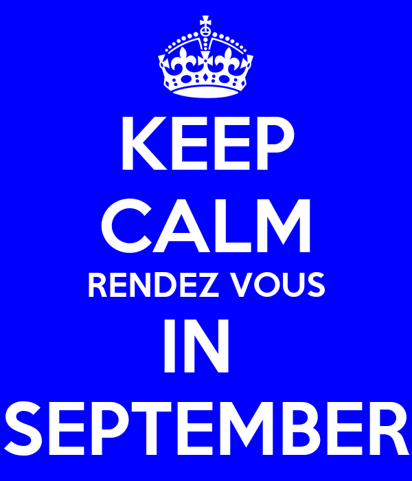 KEEP CALM RENDEZ VOUS IN  SEPTEMBER