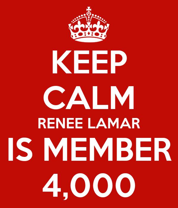 KEEP CALM RENEE LAMAR IS MEMBER 4,000