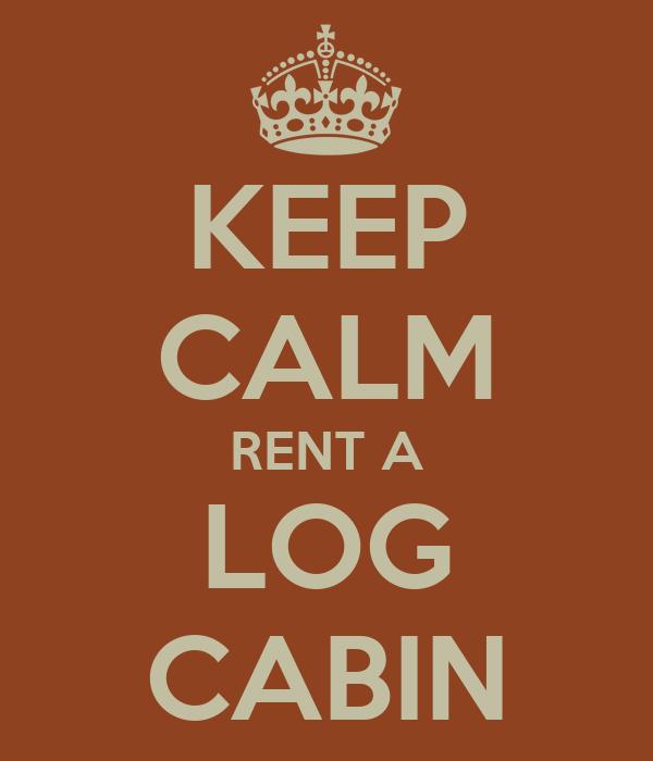 KEEP CALM RENT A LOG CABIN