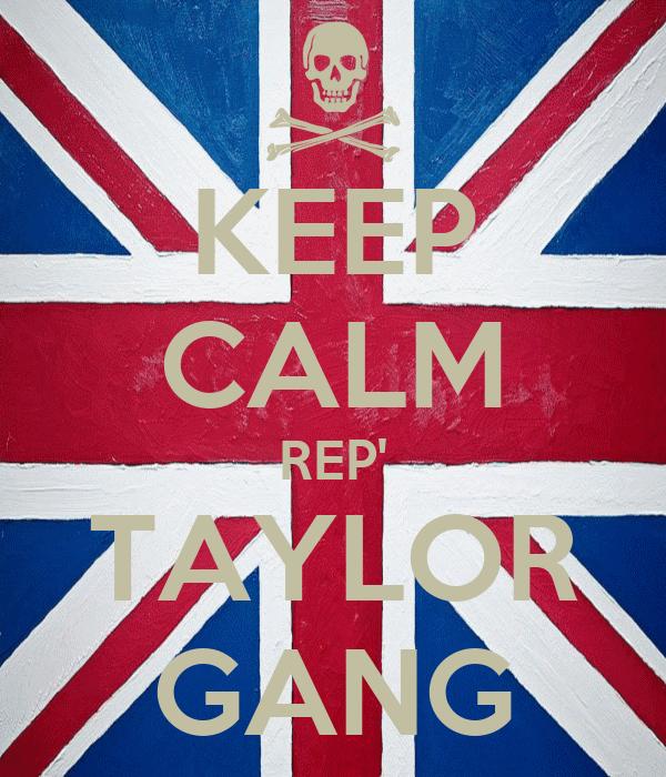 KEEP CALM REP' TAYLOR GANG