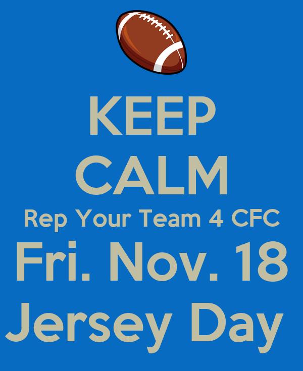 KEEP CALM Rep Your Team 4 CFC Fri. Nov. 18 Jersey Day