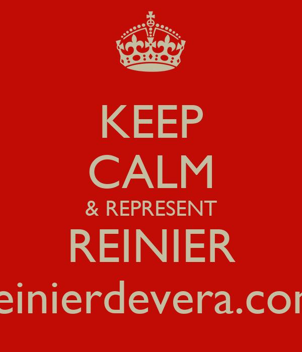 KEEP CALM & REPRESENT REINIER reinierdevera.com