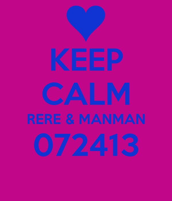 KEEP CALM RERE & MANMAN 072413