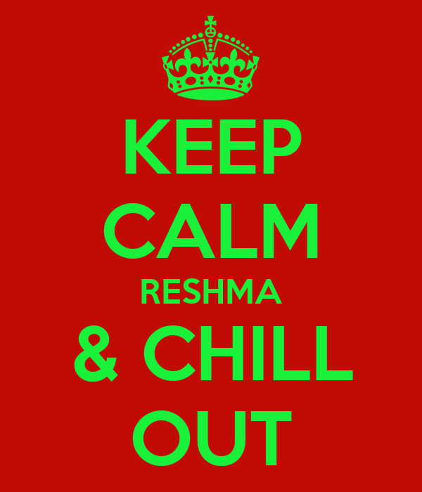 KEEP CALM RESHMA & CHILL OUT