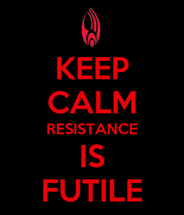 KEEP CALM RESISTANCE IS FUTILE