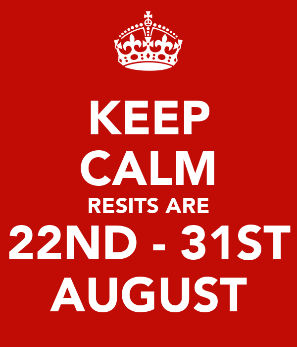 KEEP CALM RESITS ARE 22ND - 31ST AUGUST
