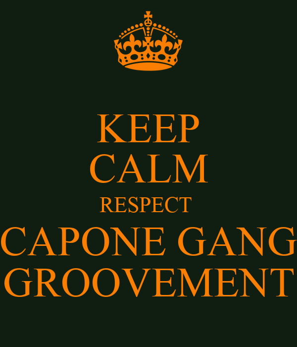 KEEP CALM RESPECT  CAPONE GANG GROOVEMENT