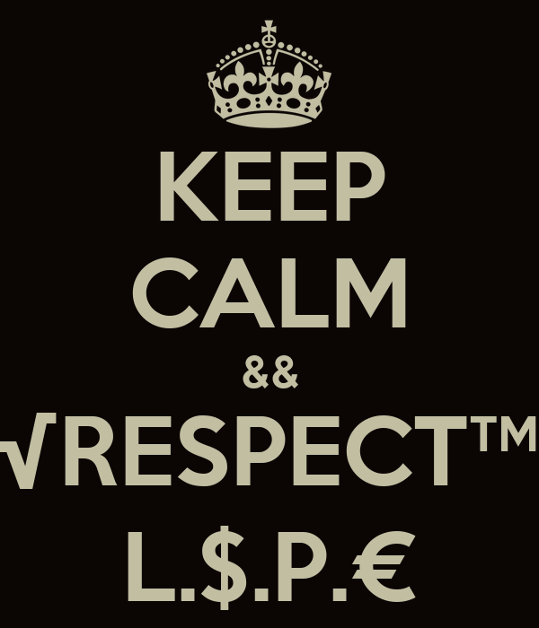 KEEP CALM && √RESPECT™ L.$.P.€