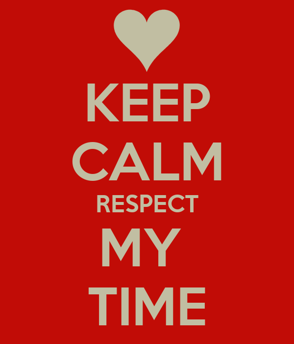 KEEP CALM RESPECT MY  TIME