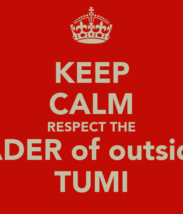 KEEP CALM RESPECT THE LEADER of outsiders TUMI