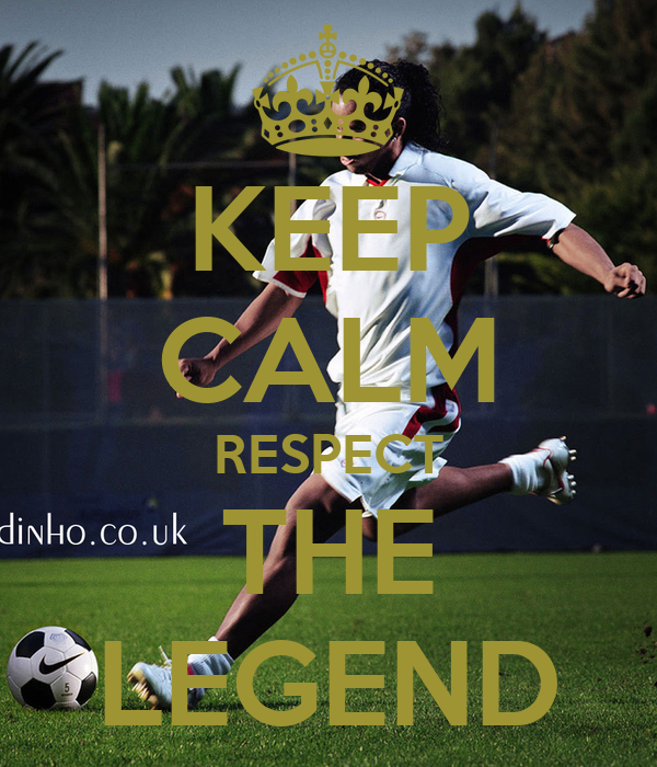 KEEP CALM RESPECT THE LEGEND