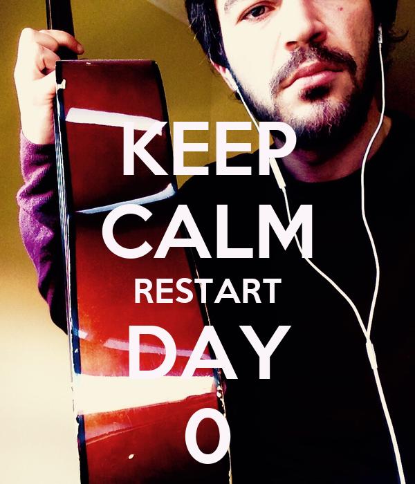 KEEP CALM RESTART DAY 0