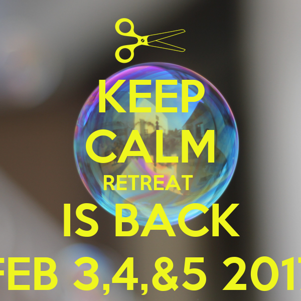 KEEP CALM RETREAT  IS BACK FEB 3,4,&5 2017