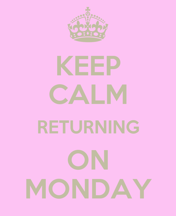 KEEP CALM RETURNING ON MONDAY