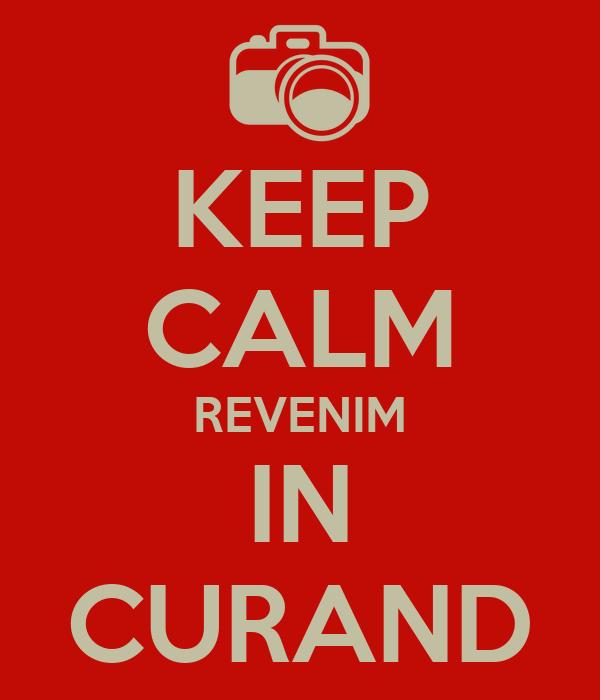 KEEP CALM REVENIM IN CURAND