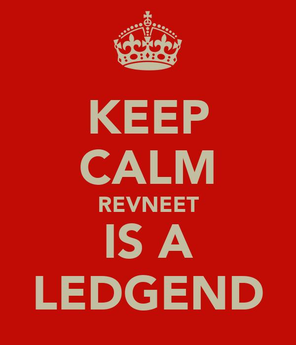 KEEP CALM REVNEET IS A LEDGEND