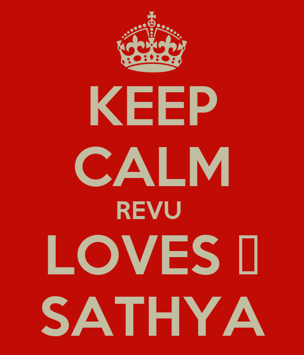 KEEP CALM REVU  LOVES ♡ SATHYA